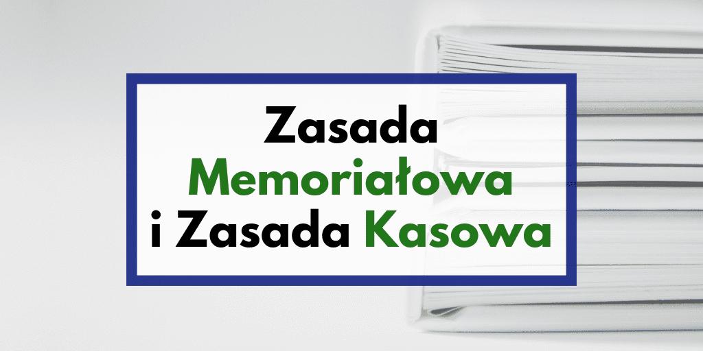 Zasada Memoriałowa i Zasada Kasowa